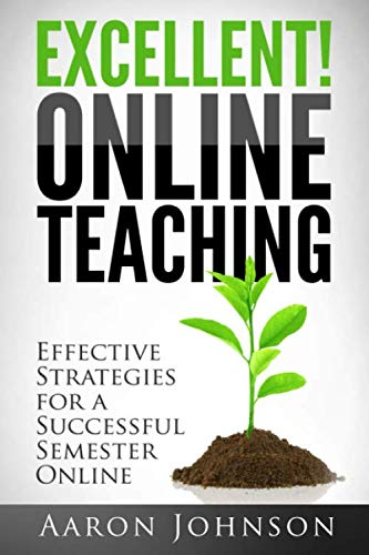9780989711609: Excellent Online Teaching: Effective Strategies For A Successful Semester Online