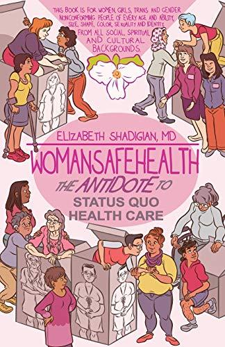 WomanSafeHealth: The Antidote to Status Quo Health Care: Elizabeth M Shadigian