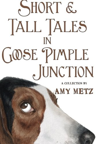 Short & Tall Tales in Goose Pimple Junction (Volume 3): Amy Metz