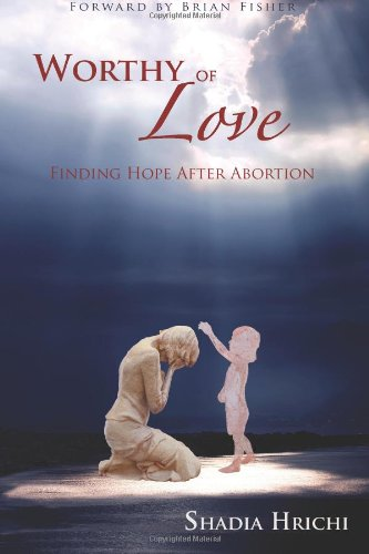 9780989714105: Worthy of Love: Finding Hope After Abortion