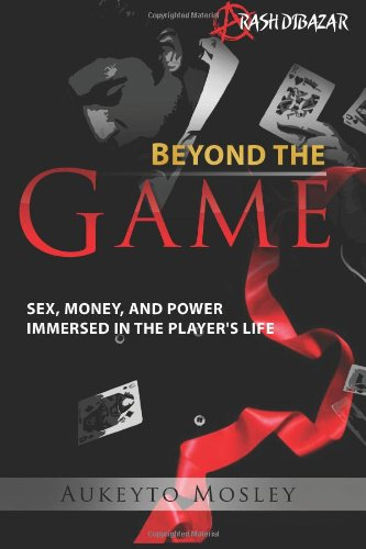 Beyond The Game: Sex, Money, and Power: Aukeyto A Mosley