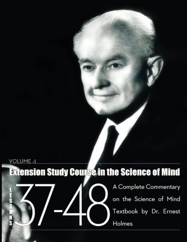 9780989730082: Extension Study Course in the Science of Mind - Volume 4: Lessons 37-48: A Complete Commentary on the Science of Mind Textbook
