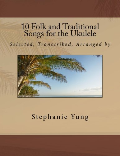 9780989730501: 10 Folk and Traditional Songs for the Ukulele (Folk Songs for the Ukulele) (Volume 1)