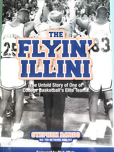 9780989731003: The Flyin' Illini ~ The Untold Story of One of College Basketball's Elite Teams