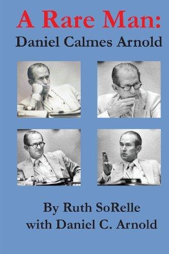 9780989734202: A Rare Man: Daniel Calmes Arnold