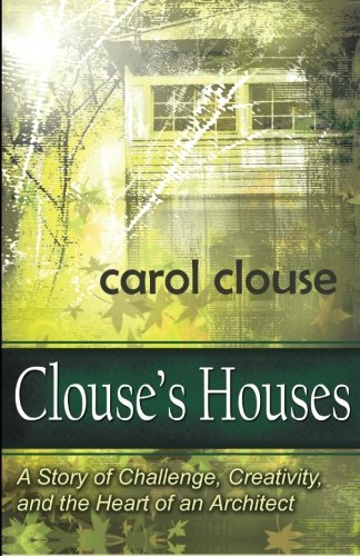 9780989736701: Clouse's Houses: A story of challenge, creativity, and the heart of an architect