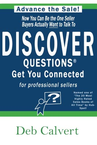 DISCOVER Questions Get You Connected: for professional Sellers: Deb Calvert