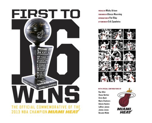 First To 16 Wins - The Official Commemorative of the NBA Champion Miami Heat: LeBron James; Dwyane ...