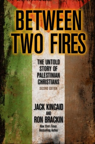 Between Two Fires The Untold Story of Palestinian Christians: Ron Brackin