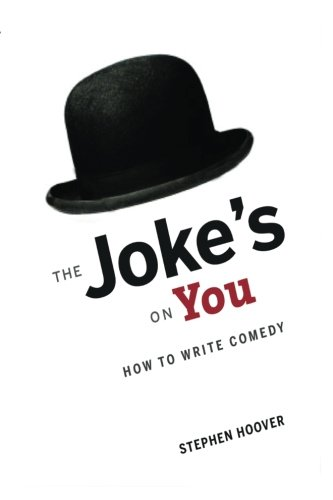 The Jokes on You: How to Write Comedy: Stephen Hoover