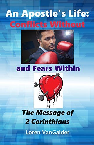 9780989747288: An Apostle's Life: Conflicts Without and Fears Within: The Message of 2 Corinthians