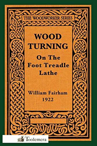 Wood-Turning on the Foot Treadle Lathe: William Fairham
