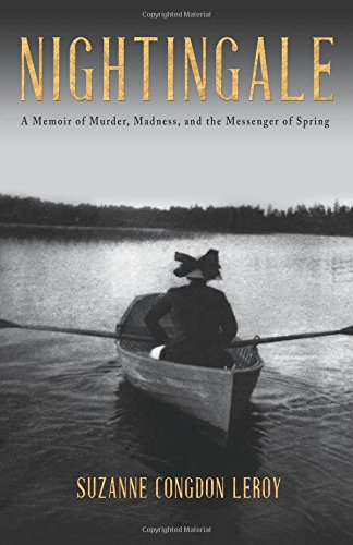 Nightingale: A Memoir of Murder, Madness, and the Messenger of Spring: LeRoy, Suzanne Congdon