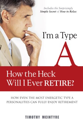 9780989749206: I'm a Type A - How the Heck Will I Ever Retire?