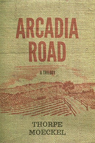 Arcadia Road: A Trilogy: Moeckel, Thorpe
