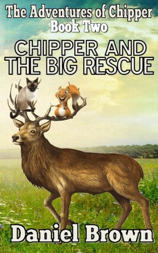 Chipper And The Big Rescue (The Adventures of Chipper) (Volume 2): Brown, Daniel