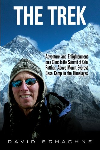 9780989766111: The Trek: Adventure and Enlightenment on a Climb to the Summit of Kala Patthar, Above Mount Everest Base Camp in the Himalayas