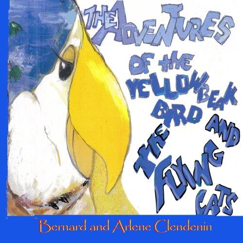 The Adventures of the Yellow Beak Bird and The Flying Cats Adventures of the Yellow Beak Bird and ...