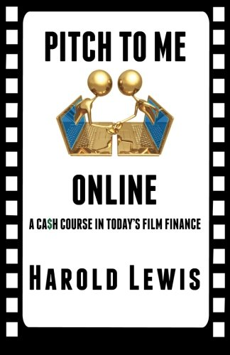 Pitch To Me Online A Cah Course In Todays Film Finance: Harold Lewis