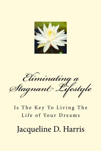 9780989767811: Eliminating a Stagnant Lifestyle: Is The Key to Living the Life of Your Dreams