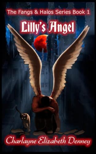 Lilly's Angel: Fangs & Halos Series Book 1: Charlayne Elizabeth Denney
