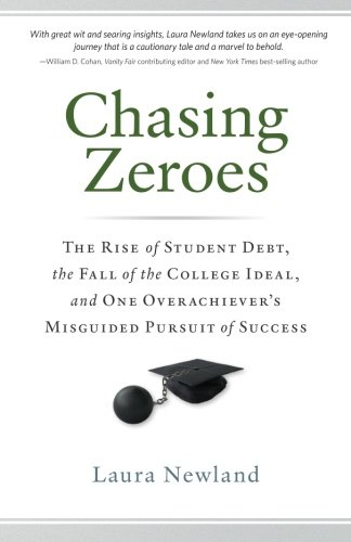 9780989776509: Chasing Zeroes: The Rise of Student Debt, the Fall of the College Ideal, and One Overachiever's Misguided Pursuit of Success