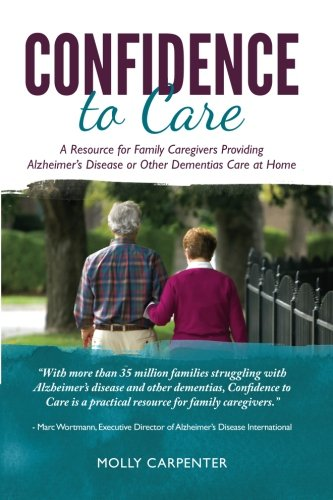 9780989783309: Confidence to Care: [US Edition] A Resource for Family Caregivers Providing Alzheimer's Disease or Other Dementias Care at Home