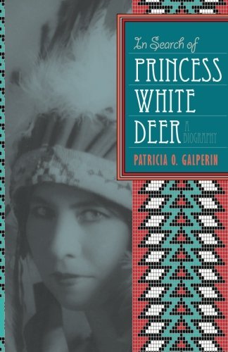 In Search of Princess White Deer: The Biography of Esther Deer: Galperin, Patricia O.