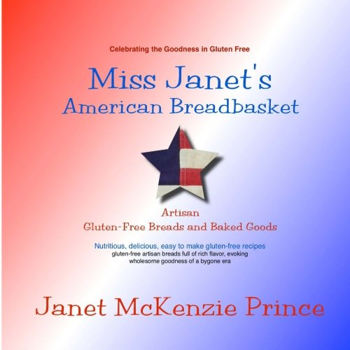 9780989788205: Miss Janet's American Breadbasket, Artisan Gluten-Free Breads and Baked Goods: Nutritious, delicious, easy to make gluten-free recipes
