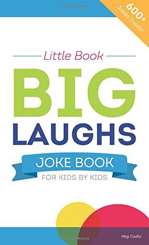 Little Book Big Laughs Joke Book (For Kids By Kids): Meg Cadts