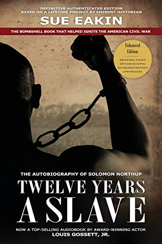 Twelve Years a Slave - Enhanced Edition by Dr. Sue Eakin Based on a Lifetime Project. New Info, I...