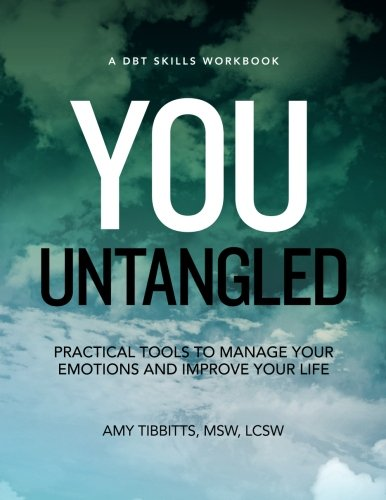 You Untangled: A DBT Skills Workbook, Practical Tools To Manage Your Emotions And Improve Your Life...