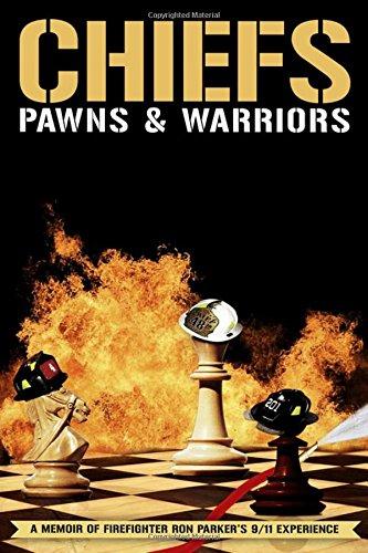 9780989805506: Chiefs, Pawns & Warriors: A Memoir of Firefighter Ron Parker's 9/11 Experience
