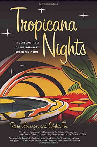 9780989808521: Tropicana Nights: The Life and Times of the Legendary Cuban Nightclub