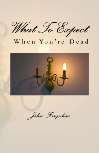 9780989818902: What To Expect When You're Dead
