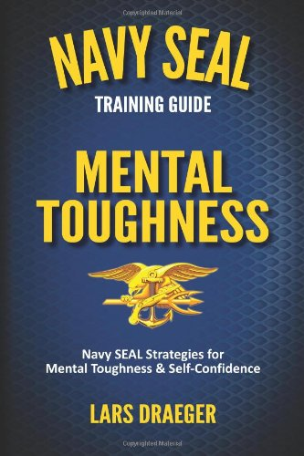 9780989822909: Navy SEAL Training Guide: Mental Toughness