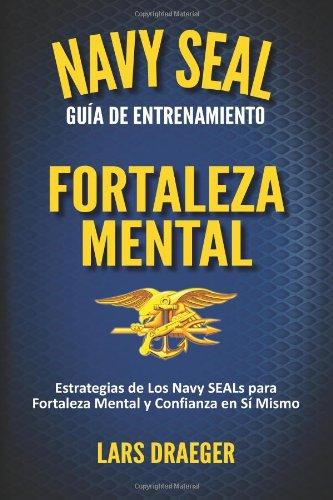 9780989822916: Navy SEAL Guía de Entrenamiento: Fortaleza Mental (Spanish Edition)