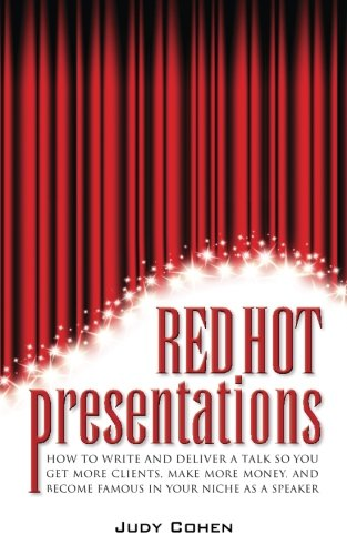 9780989827706: Red Hot Presentations: How To Write And Deliver A Talk So You Get More Clients, Make More Money, And Become Famous In Your Niche As A Speaker