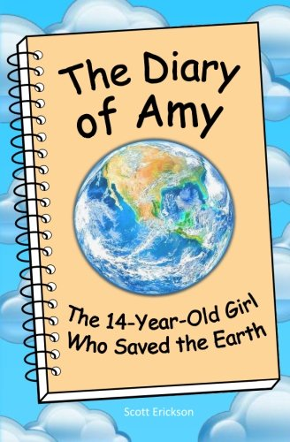 9780989831109: The Diary of Amy, the 14-Year-Old Girl Who Saved the Earth