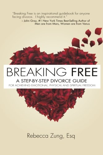 Breaking Free: A Step-By-Step Divorce Guide to: Zung, Esq Rebecca