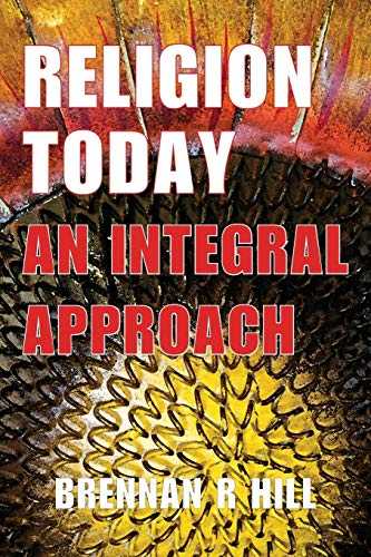Religion Today: An Integral Approach: Brennan R. Hill