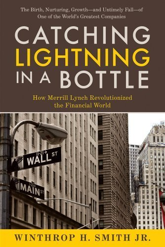 9780989854306: Catching Lightning in a Bottle: How Merrill Lynch Revolutionized the Financial World