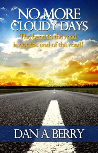 9780989856607: No More Cloudy Days; The bend in the road is not the end of the road.