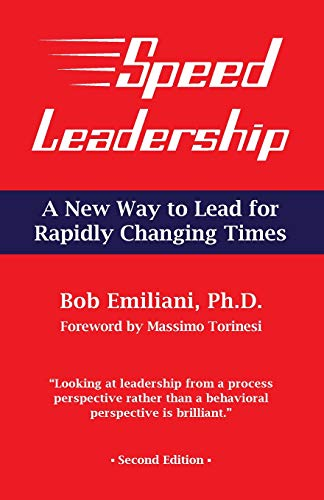 Speed Leadership: A New Way to Lead for Rapidly Changing Times: Bob Emiliani