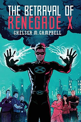 9780989880763: The Betrayal of Renegade X (Volume 3)
