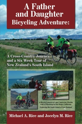 9780989884501: A Father and Daughter Bicycling Adventure: A Cross-Country Journey and a Six Week Tour of New Zealand's South Island