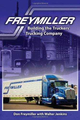 9780989888301: Freymiller: Building the Truckers' Trucking Company