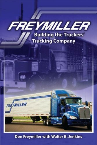 9780989888318: Freymiller: Building the Truckers' Trucking Company
