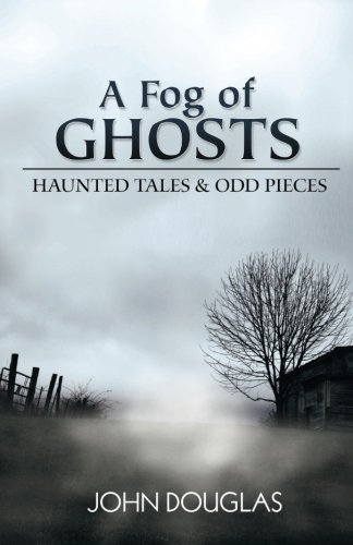 9780989894005: A Fog of Ghosts: Haunted Tales & Odd Pieces