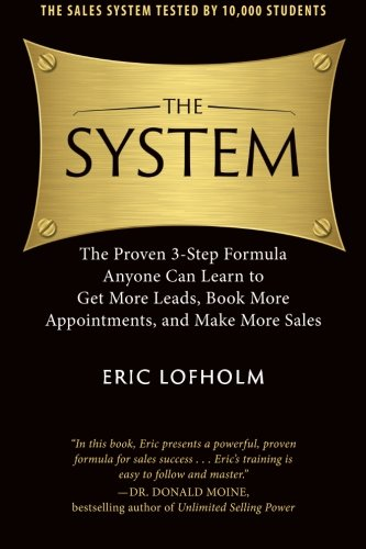 9780989894203: The System: The Proven 3-Step Formula Anyone Can Learn to Get More Leads, Book More Appointments, and Make More Sales